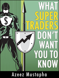 What Super Traders Don't Want You To Know by Azeez Mustapha